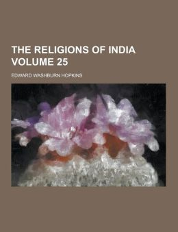The Religions of India Volume 25