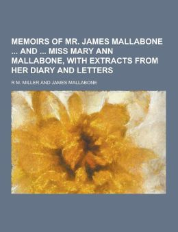 Memoirs of Mr. James Mallabone and Miss Mary Ann Mallabone, with Extracts from Her Diary and Letters