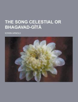 The Song Celestial or Bhagavad-Gita
