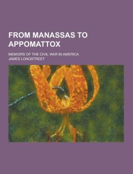 From Manassas to Appomattox; Memoirs of the Civil War in America