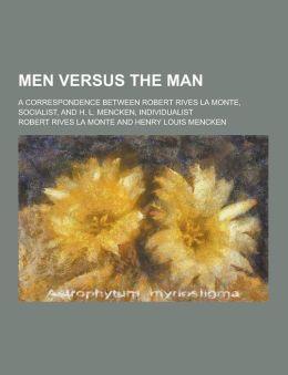 Men Versus the Man; A Correspondence Between Robert Rives La Monte, Socialist, and H. L. Mencken, Individualist