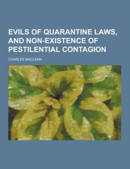 Evils of Quarantine Laws, and Non-Existence of Pestilential Contagion