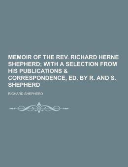 Memoir of the REV. Richard Herne Shepherd