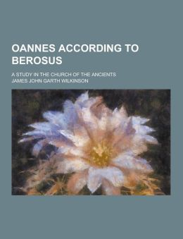 Oannes according to Berosus; a study in the church of the ancients