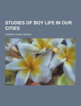 Studies of Boy Life in Our Cities