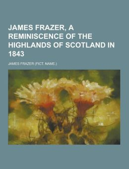 James Frazer, a reminiscence of the highlands of Scotland in 1843