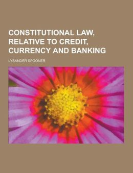 Constitutional Law, Relative to Credit, Currency and Banking