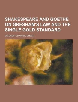 Shakespeare and Goethe on Gresham's Law and the Single Gold Standard