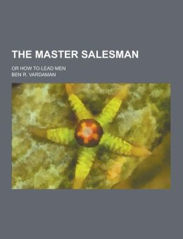 The Master Salesman; Or How to Lead Men