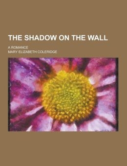 The Shadow on the Wall; A Romance