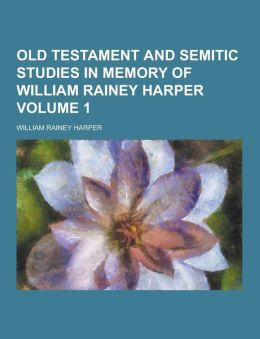Old Testament and Semitic studies in memory of William Rainey Harper Volume 1