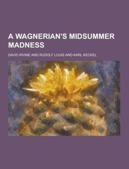 A Wagnerian's Midsummer Madness