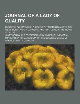 Journal of a Lady of Quality; Being the Narrative of a Journey from Scotland to the West Indies, North Carolina, and Portugal, in the Years 1774-1776