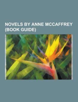 Novels by Anne McCaffrey (Book Guide): Acorna, Dragonriders of Pern Books, Dragonflight, Restoree, the Ship Who Sang, Crystal Singer, the Rowan, Drago