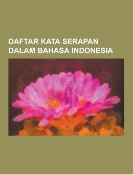 Daftar Kata Serapan Dalam Bahasa Indonesia: Daftar Kata Serapan Dari Bahasa Arab Dalam Bahasa Indonesia, Daftar Kata Serapan Dari Bahasa Belanda Dalam