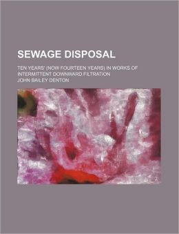 Sewage Disposal; Ten Years' (Now Fourteen Years) in Works of Intermittent Downward Filtration