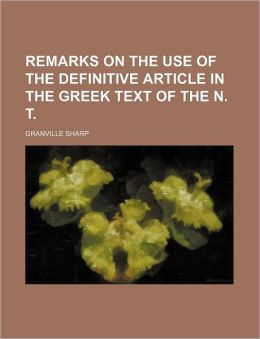 Remarks on the Use of the Definitive Article in the Greek Text of the N T