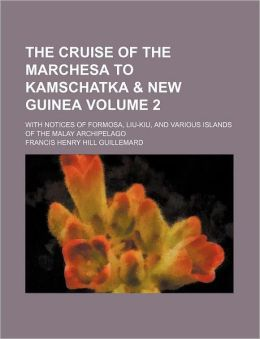 The Cruise of the Marchesa to Kamschatka with Notices of Formosa, Liu-Kiu, and Various Islands of the Malay Archipelago