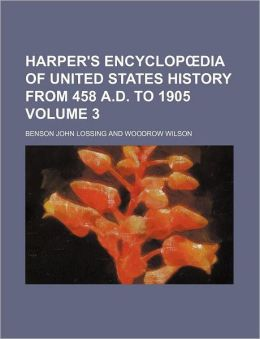 Harper's Encyclop Dia of United States History from 458 A.D. to 1905 Volume 3