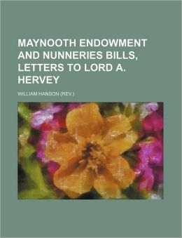 Maynooth Endowment and Nunneries Bills, Letters to Lord a Hervey