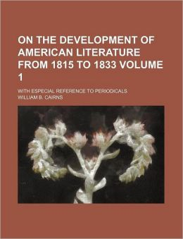On The Development Of American Literature From 1815 To 1833 Volume 1; With Especial Reference To Periodicals
