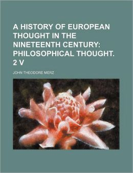 A History of European Thought in the Nineteenth Century; Philosophical Thought. 2 V