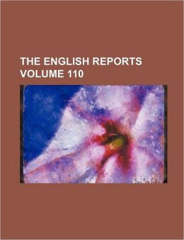 The English Reports Volume 110