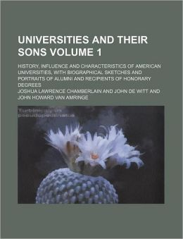 Universities and Their Sons Volume 1; History, Influence and Characteristics of American Universities, with Biographical Sketches and Portraits of Alu