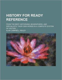 History for Ready Reference; From the Best Historians, Biographers, and Specialists Their Own Words in a Complete System of History