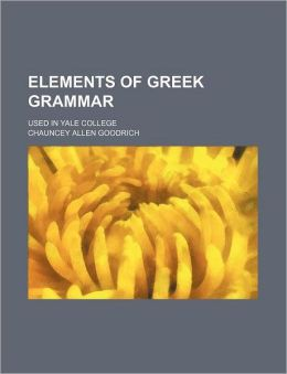 Elements of Greek Grammar; Used in Yale College