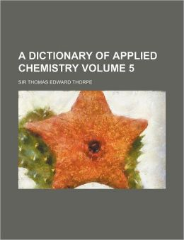 A Dictionary of Applied Chemistry Volume 5