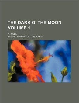 The Dark O' the Moon Volume 1; A Novel