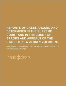 Reports of Cases Argued and Determined in the Supreme Court and in the Court of Errors and Appeals of the State of New Jersey Volume 96