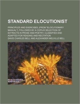 Standard Elocutionist; Principles and Exercises, (from