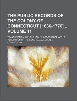 The public records of the colony of Connecticut [1636-1776] Volume 11; transcribed and published, (in accordance with a resolution of the general assembly)