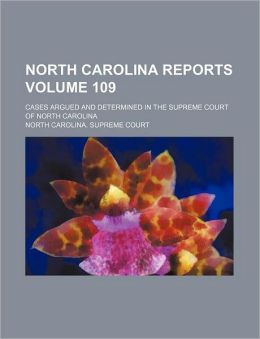 North Carolina Reports Volume 109; Cases Argued and Determined in the Supreme Court of North Carolina
