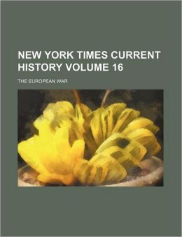 New York Times Current History Volume 16; The European War