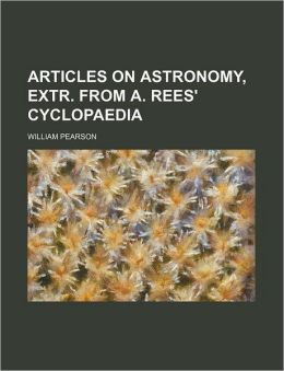 Articles on astronomy, extr. from A. Rees' Cyclopaedia