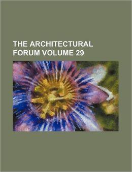 The Architectural Forum Volume 29