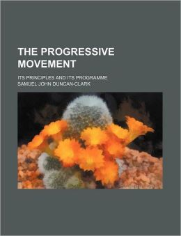 The progressive movement; its principles and its programme
