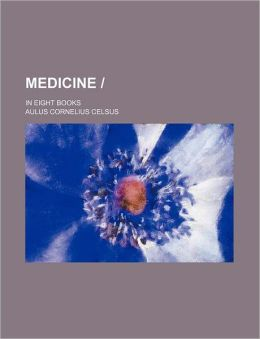 Medicine -; In Eight Books