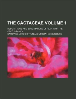 The Cactaceae Volume 1; Descriptions and Illustrations of Plants of the Cactus Family