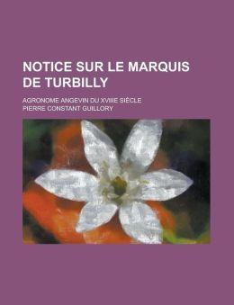 Notice sur le marquis de Turbilly; agronome Angevin du XVIIIe si cle
