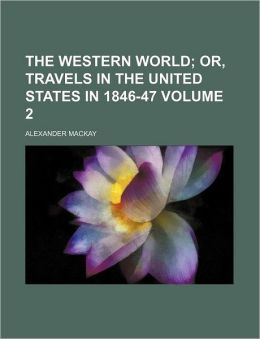 The western world Volume 2; or, Travels in the United States in 1846-47