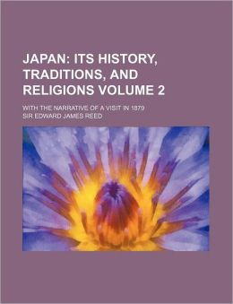 Japan Volume 2; its history, traditions, and religions. With the narrative of a visit in 1879