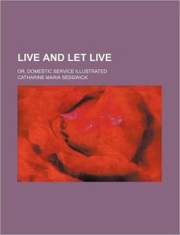 Live and let live; or, Domestic service illustrated