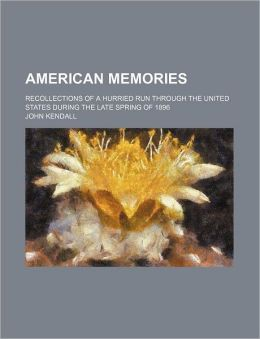 American memories; recollections of a hurried run through the United States during the late spring of 1896