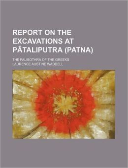 Report on the excavations at P??taliputra (Patna); the Palibothra of the Greeks