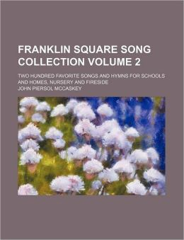Franklin Square song collection Volume 2; two hundred favorite songs and hymns for schools and homes, nursery and fireside
