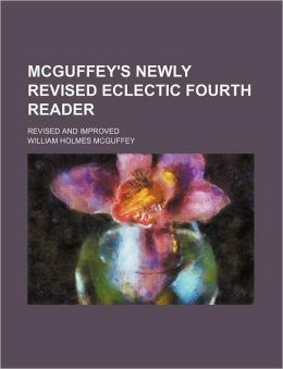 McGuffey's Newly Revised Eclectic Fourth Reader; Revised and Improved